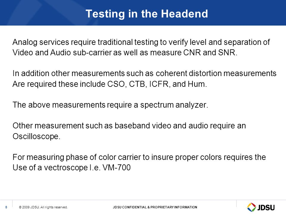 Testing in the Headend Analog services require traditional testing to verify level and separation of.