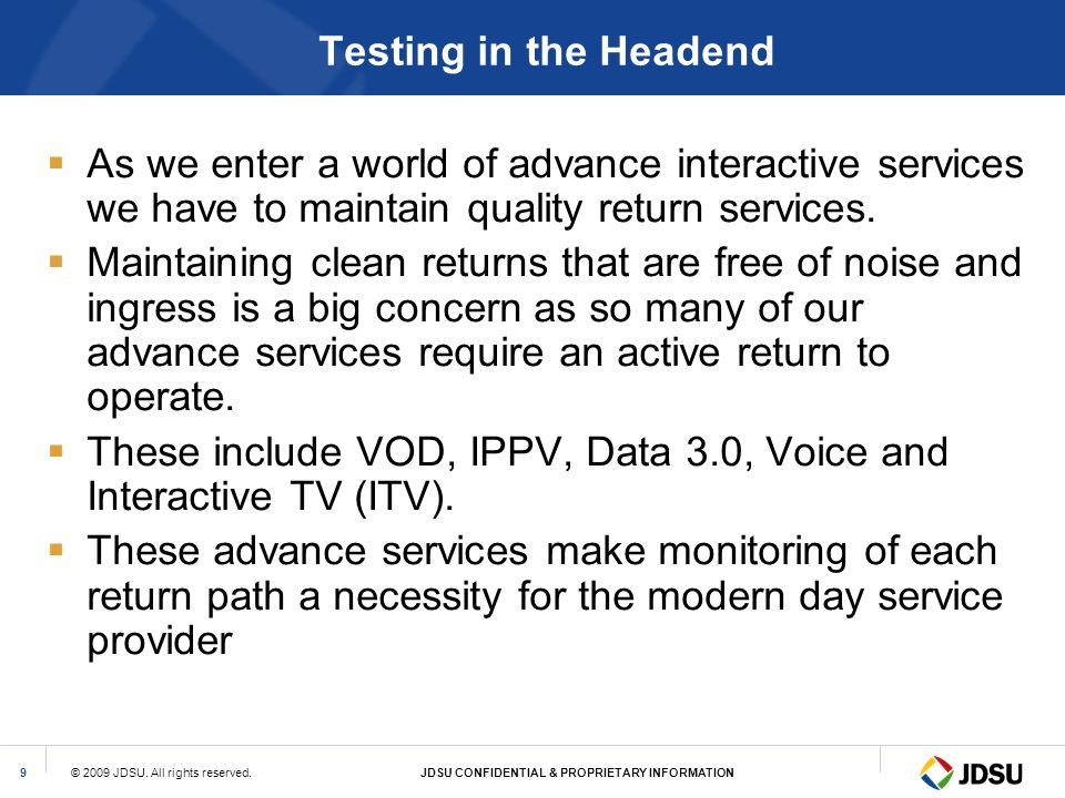 Testing in the Headend As we enter a world of advance interactive services we have to maintain quality return services.