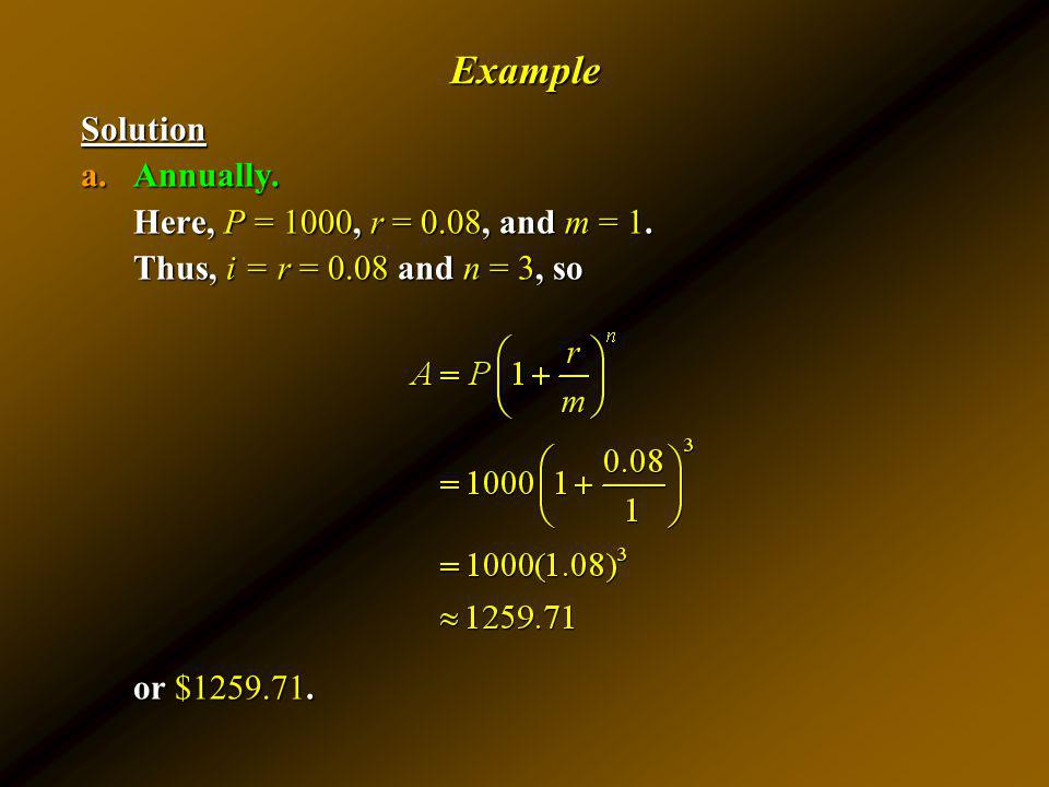 Example Solution Annually. Here, P = 1000, r = 0.08, and m = 1.