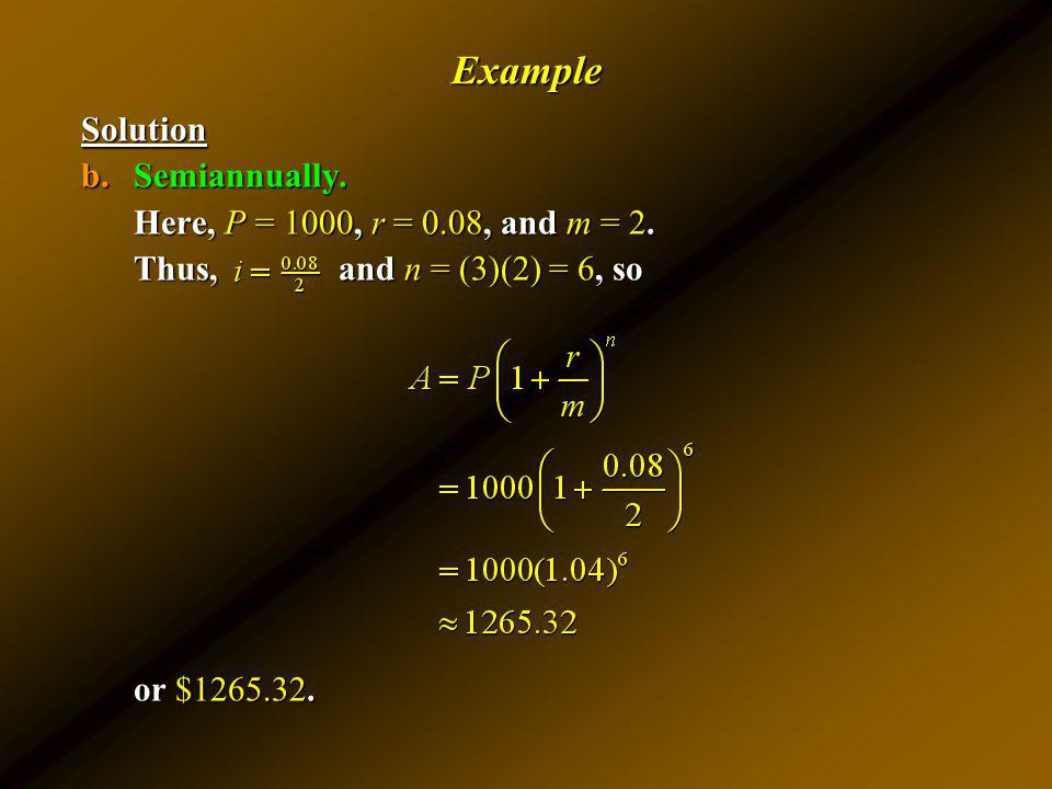 Example Solution Semiannually. Here, P = 1000, r = 0.08, and m = 2.