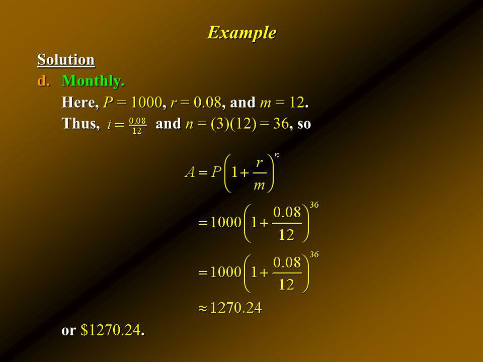 Example Solution Monthly. Here, P = 1000, r = 0.08, and m = 12.