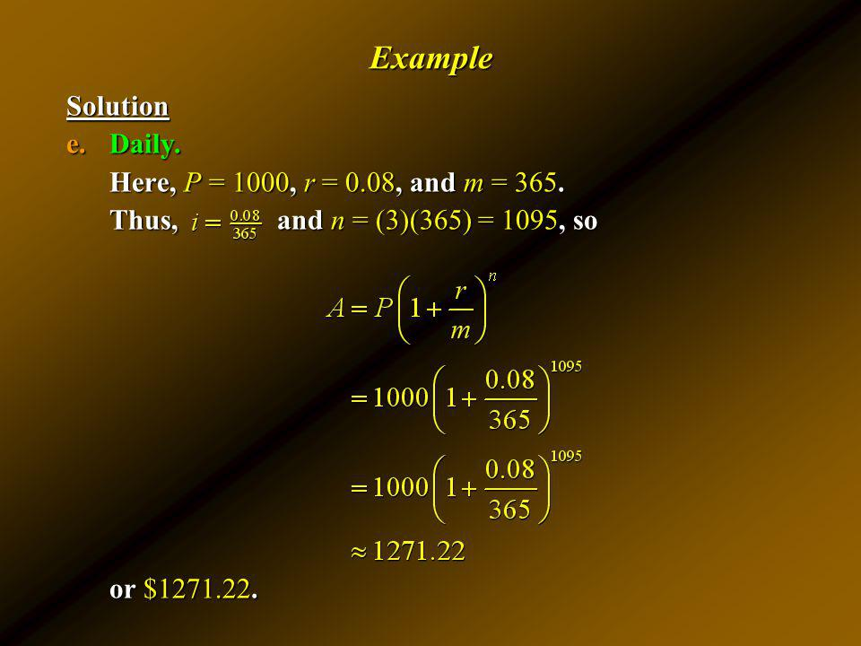 Example Solution Daily. Here, P = 1000, r = 0.08, and m = 365.