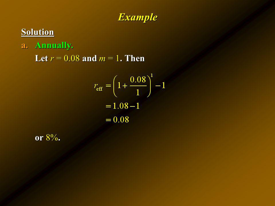 Example Solution Annually. Let r = 0.08 and m = 1. Then or 8%.