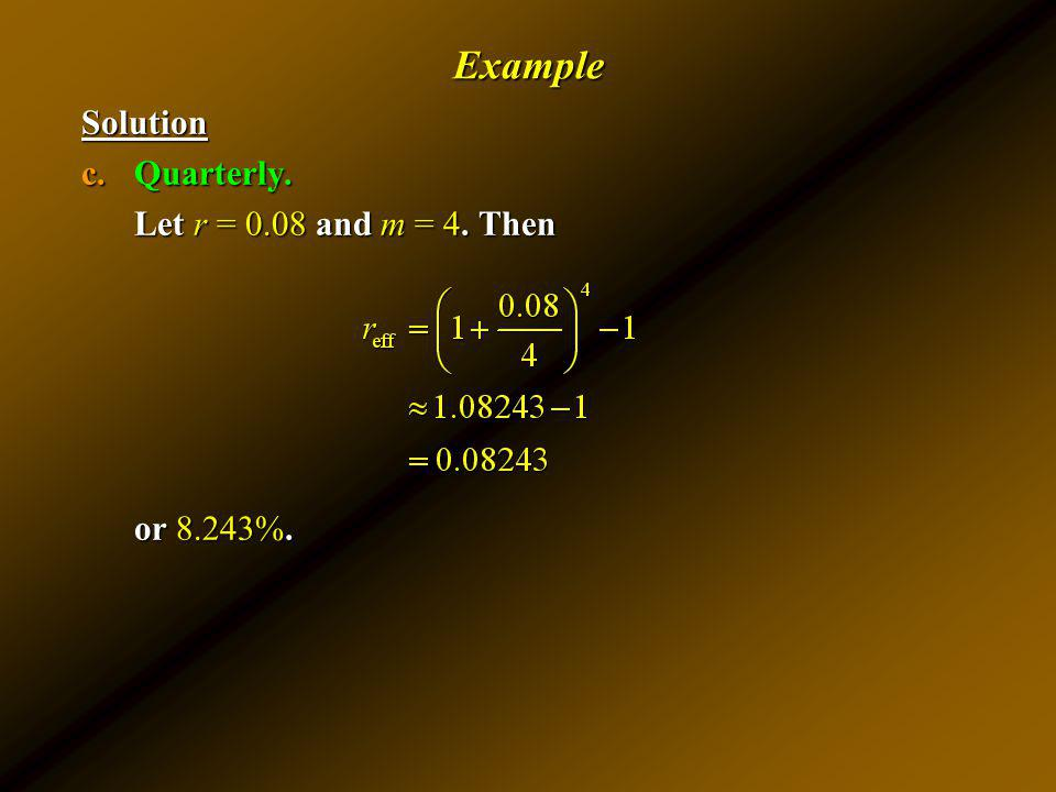 Example Solution Quarterly. Let r = 0.08 and m = 4. Then or 8.243%.