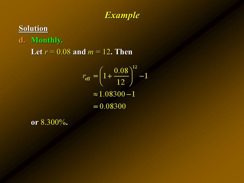 Example Solution Monthly. Let r = 0.08 and m = 12. Then or 8.300%.