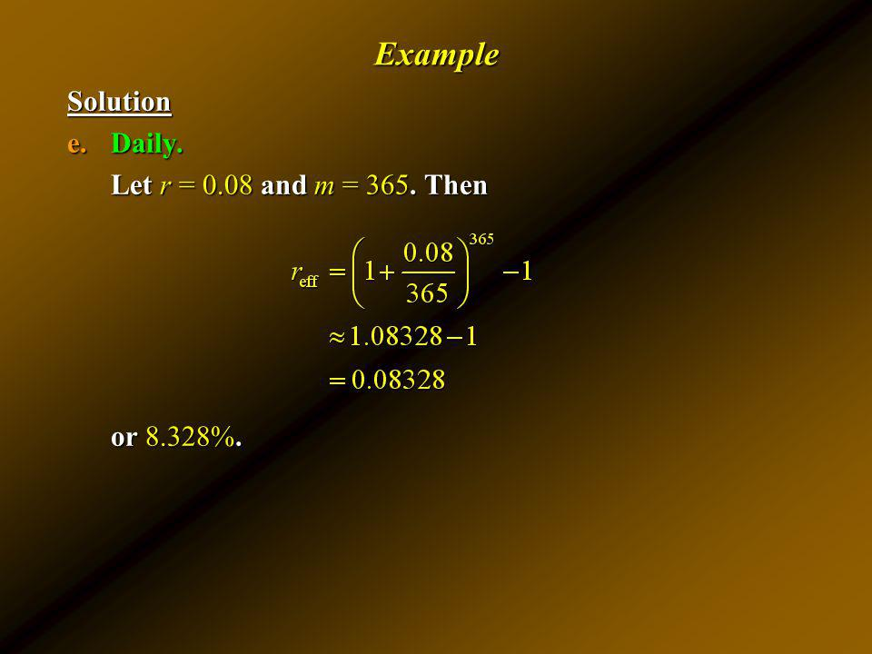 Example Solution Daily. Let r = 0.08 and m = 365. Then or 8.328%.