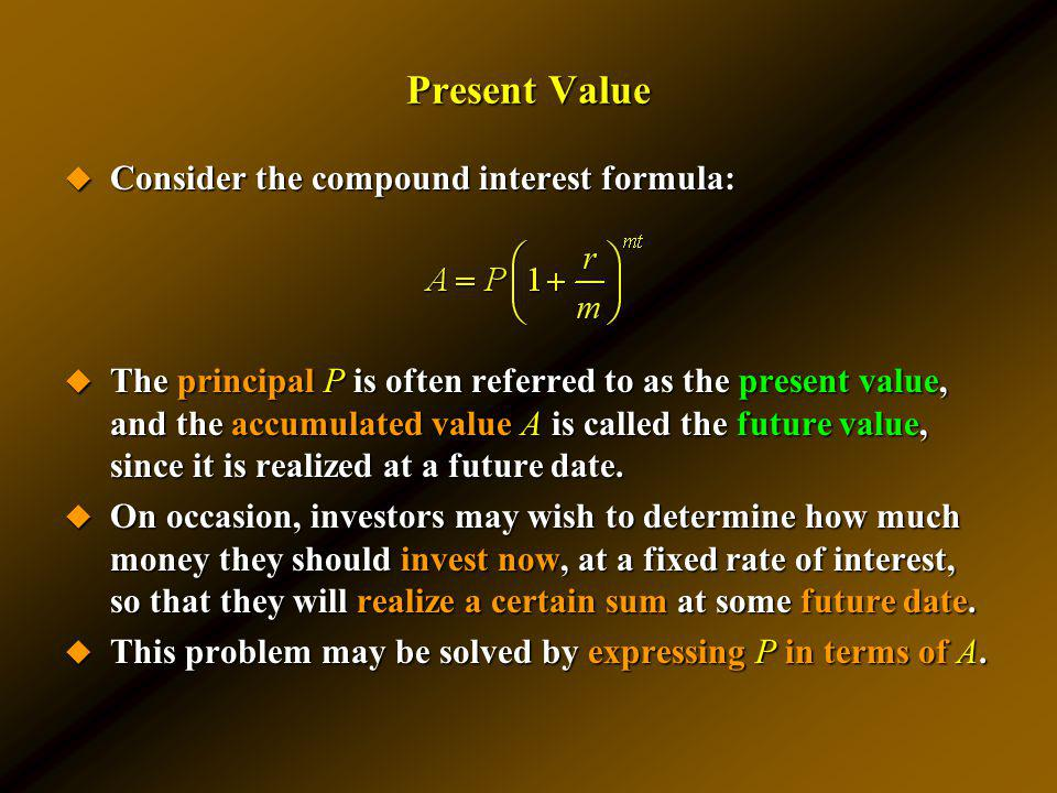 Present Value Consider the compound interest formula: