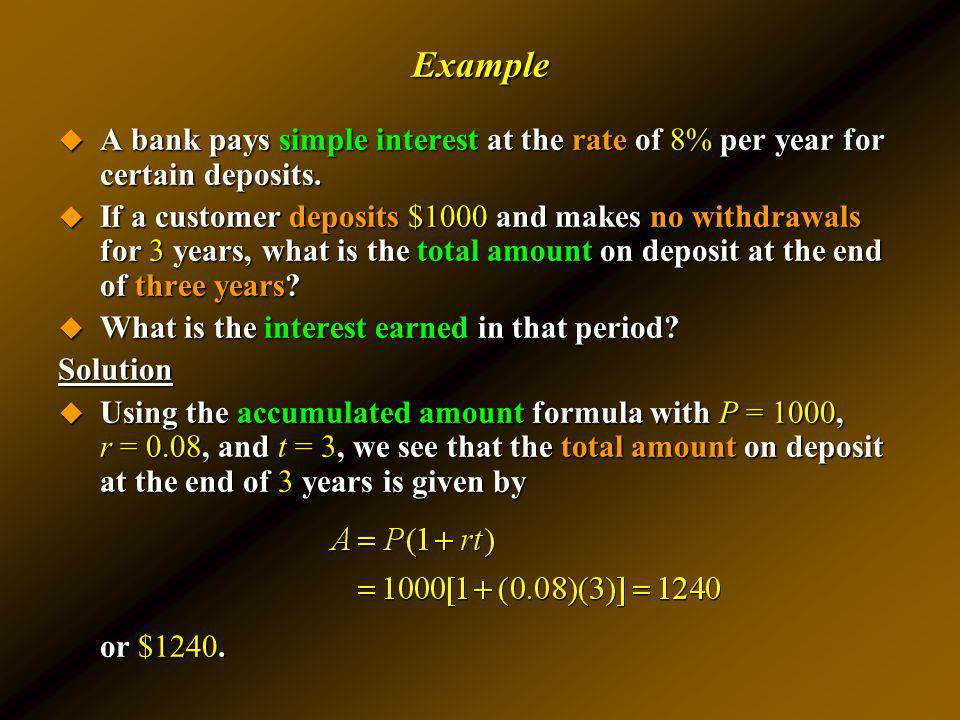 Example A bank pays simple interest at the rate of 8% per year for certain deposits.