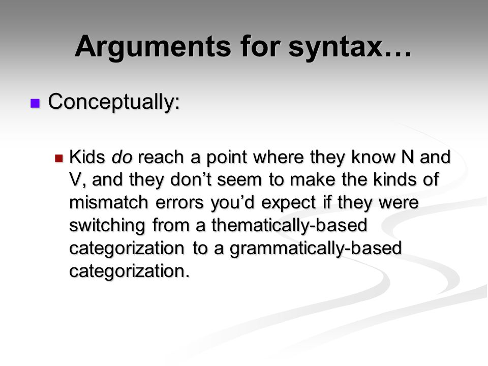 Arguments for syntax… Conceptually: