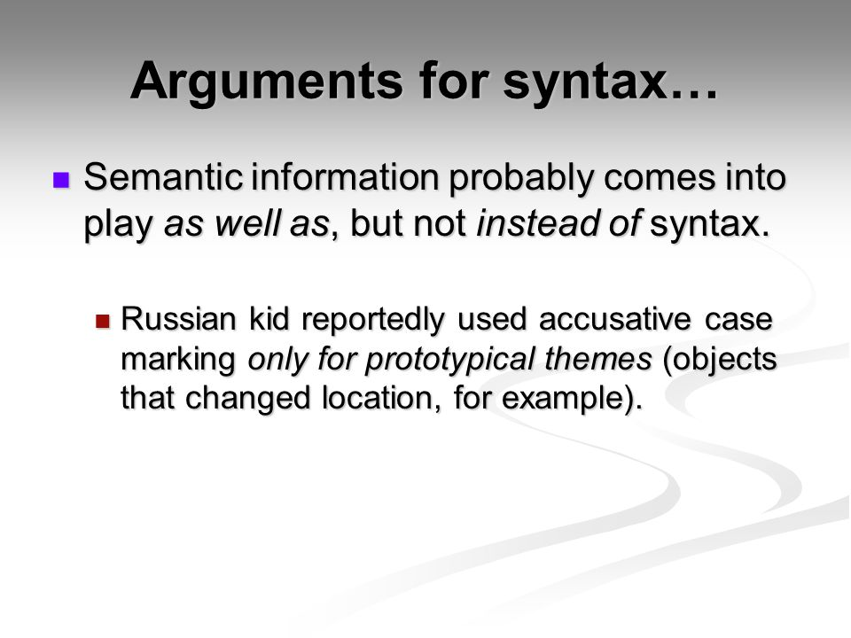 Arguments for syntax… Semantic information probably comes into play as well as, but not instead of syntax.