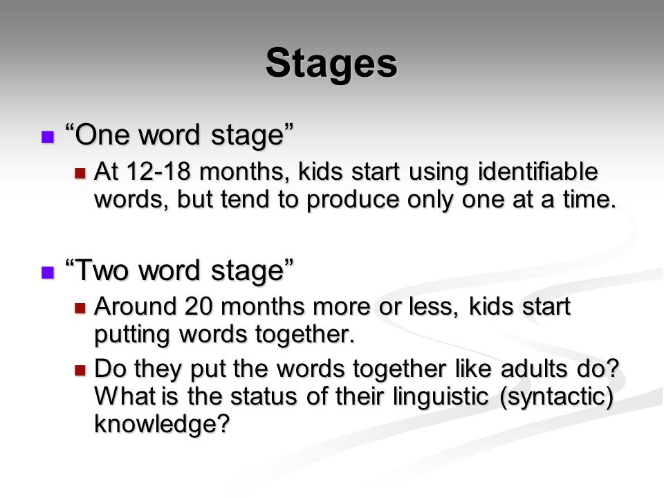 Stages One word stage Two word stage