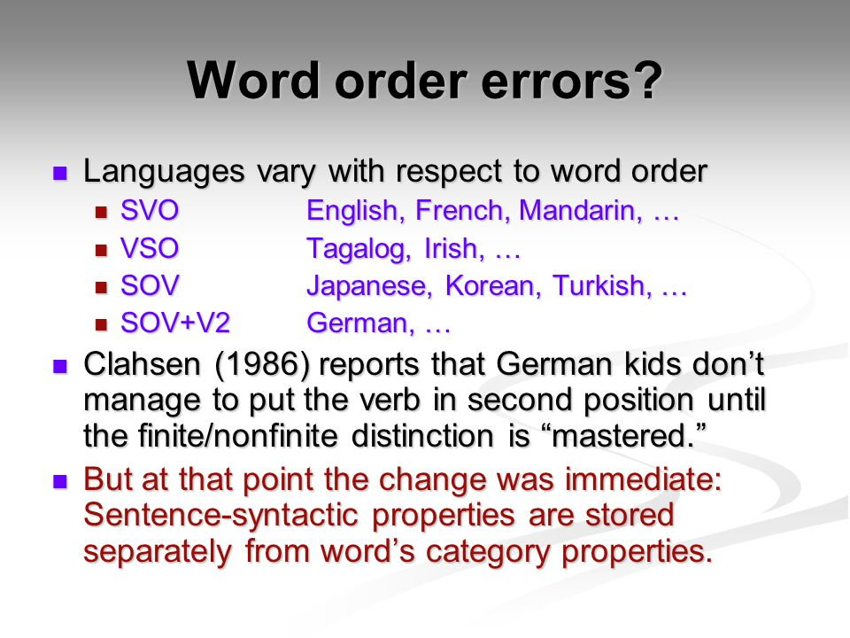 Word order errors Languages vary with respect to word order