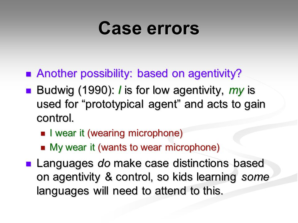 Case errors Another possibility: based on agentivity