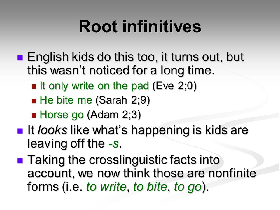Root infinitives English kids do this too, it turns out, but this wasn't noticed for a long time. It only write on the pad (Eve 2;0)