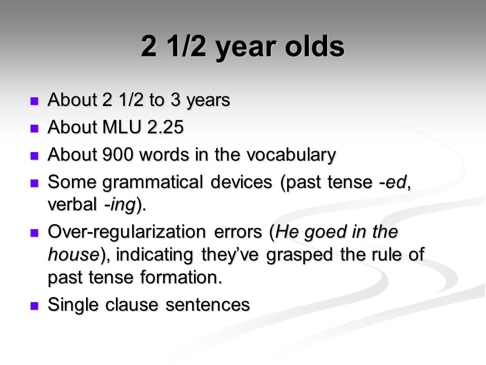 2 1/2 year olds About 2 1/2 to 3 years About MLU 2.25
