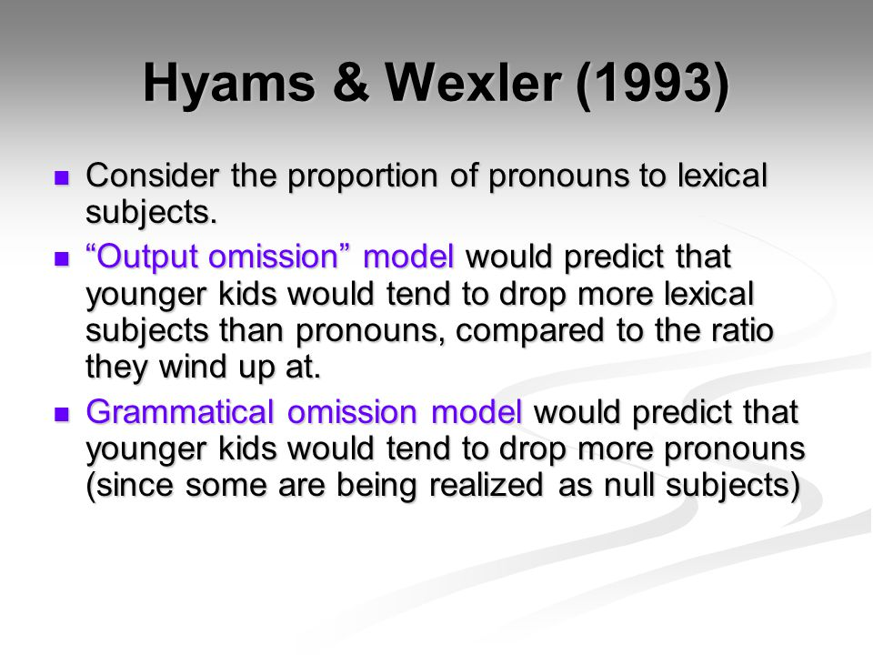 Hyams & Wexler (1993) Consider the proportion of pronouns to lexical subjects.