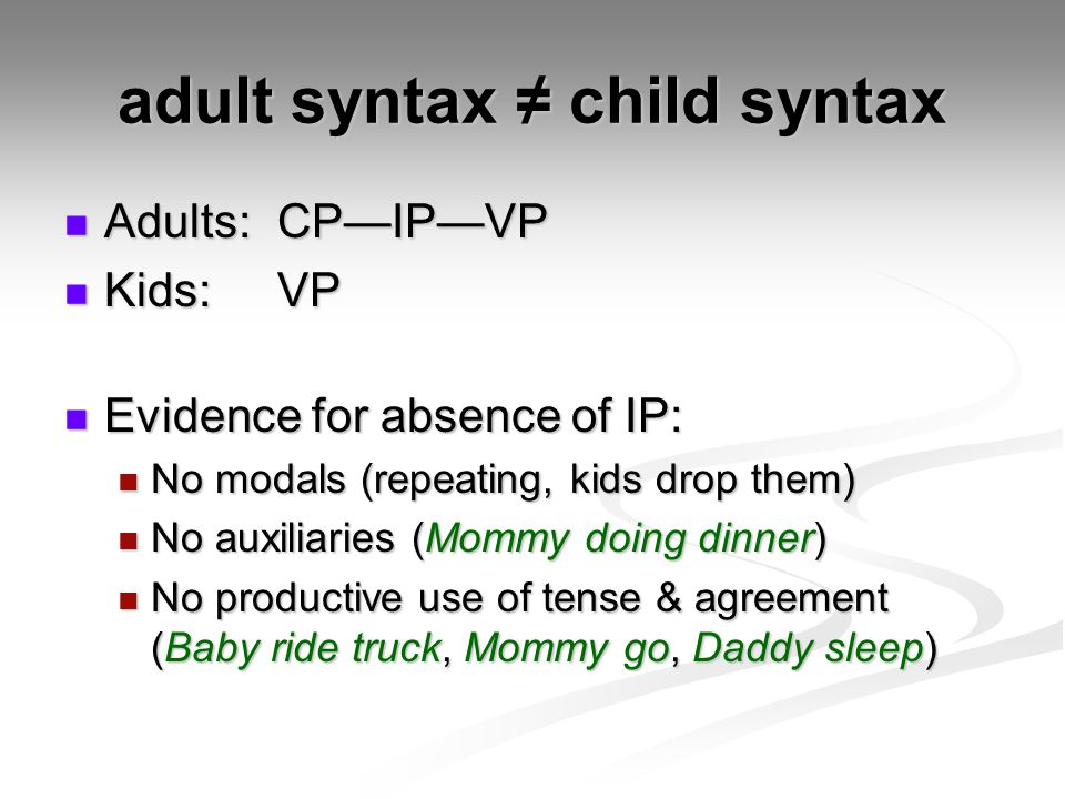 adult syntax ≠ child syntax