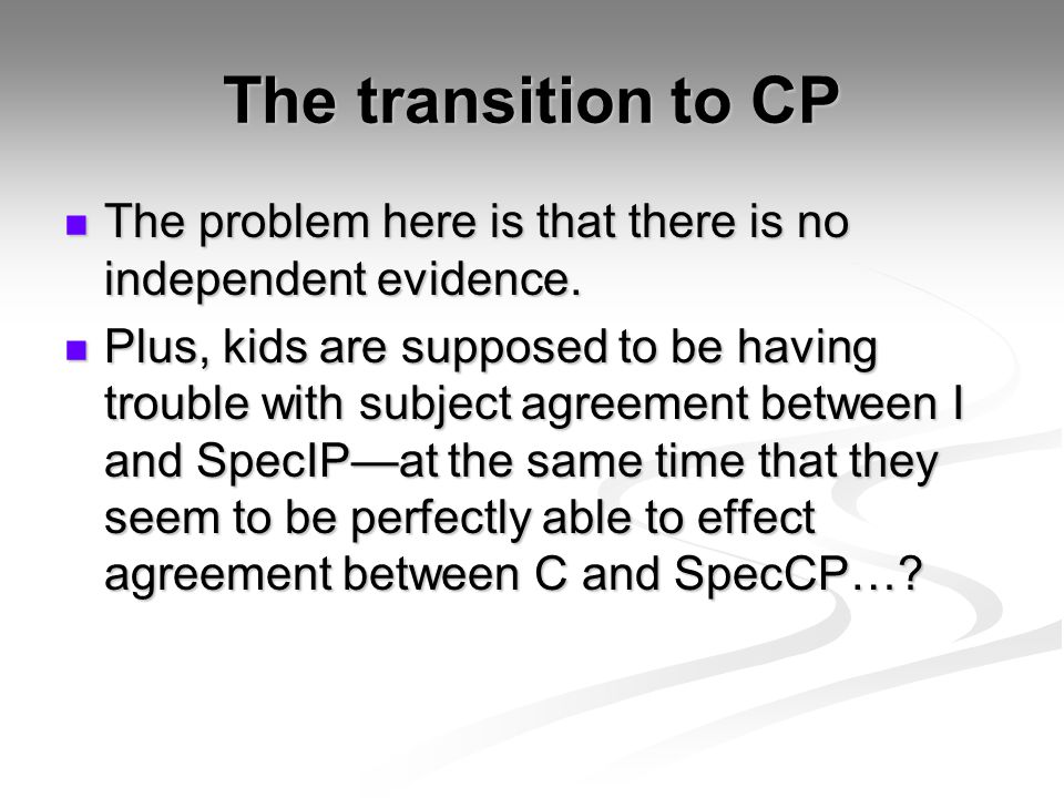 The transition to CP The problem here is that there is no independent evidence.