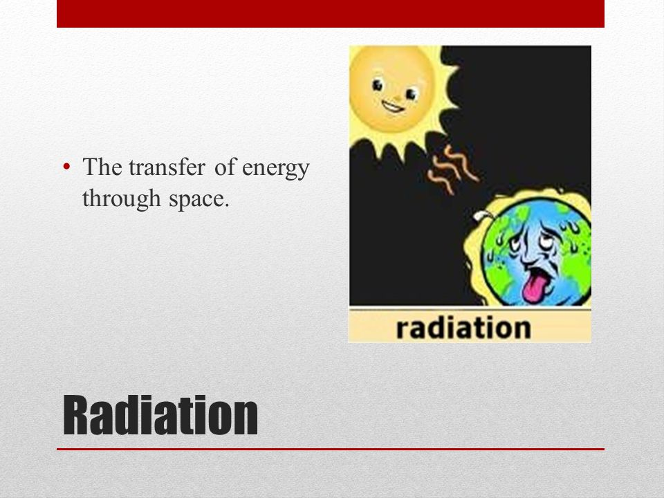 The transfer of energy through space.