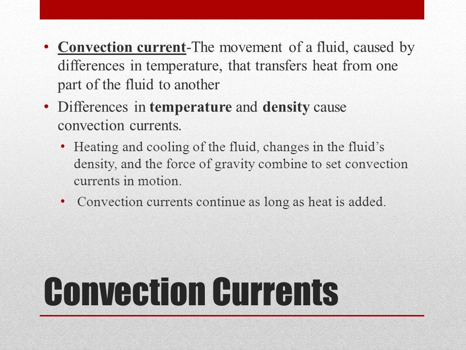 Convection current-The movement of a fluid, caused by differences in temperature, that transfers heat from one part of the fluid to another