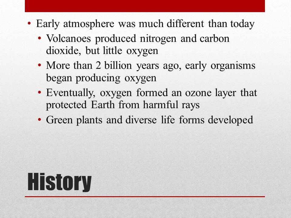 History Early atmosphere was much different than today
