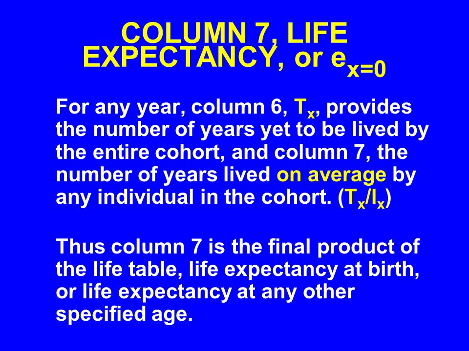 COLUMN 7, LIFE EXPECTANCY, or ex=0