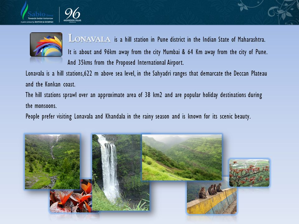 LONAVALA is a hill station in Pune district in the Indian State of Maharashtra.