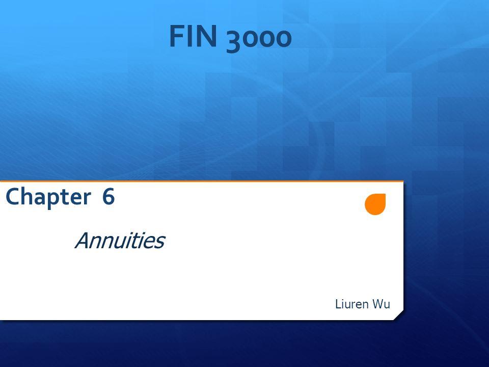 FIN 3000 Chapter 6 Annuities Liuren Wu FIN3000, Liuren Wu