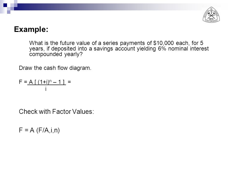 Example: Check with Factor Values: F = A (F/A,i,n)