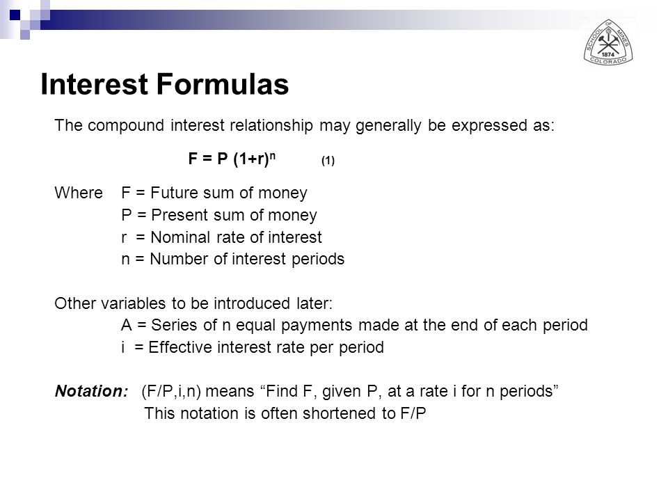 Interest Formulas The compound interest relationship may generally be expressed as: F = P (1+r)n (1)