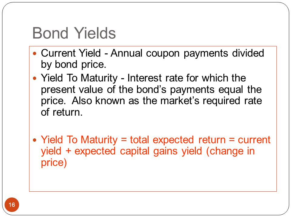 Bond Yields Current Yield - Annual coupon payments divided by bond price.