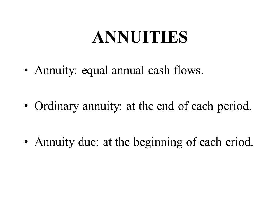 ANNUITIES Annuity: equal annual cash flows.