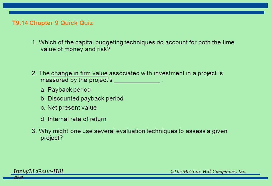 T9.14 Chapter 9 Quick Quiz 1. Which of the capital budgeting techniques do account for both the time value of money and risk