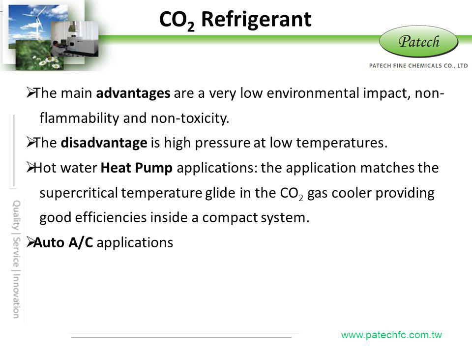 CO2 Refrigerant Patech. The main advantages are a very low environmental impact, non- flammability and non-toxicity.