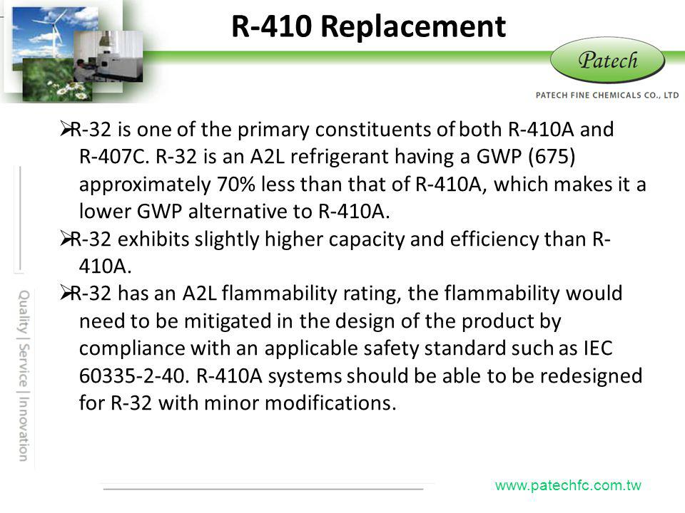 R-410 Replacement Patech. R-32 is one of the primary constituents of both R-410A and. R-407C. R-32 is an A2L refrigerant having a GWP (675)