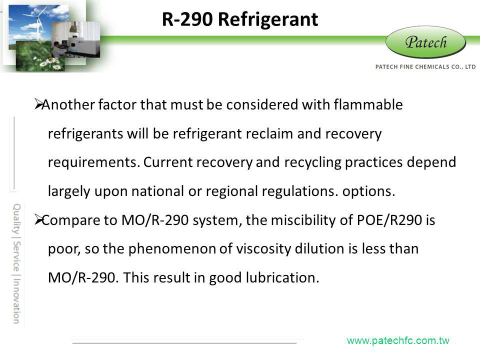 R-290 Refrigerant Patech. Another factor that must be considered with flammable. refrigerants will be refrigerant reclaim and recovery.