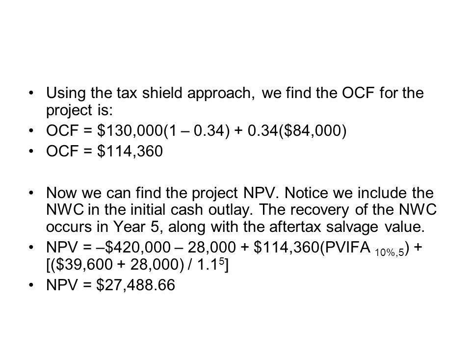 Using the tax shield approach, we find the OCF for the project is: