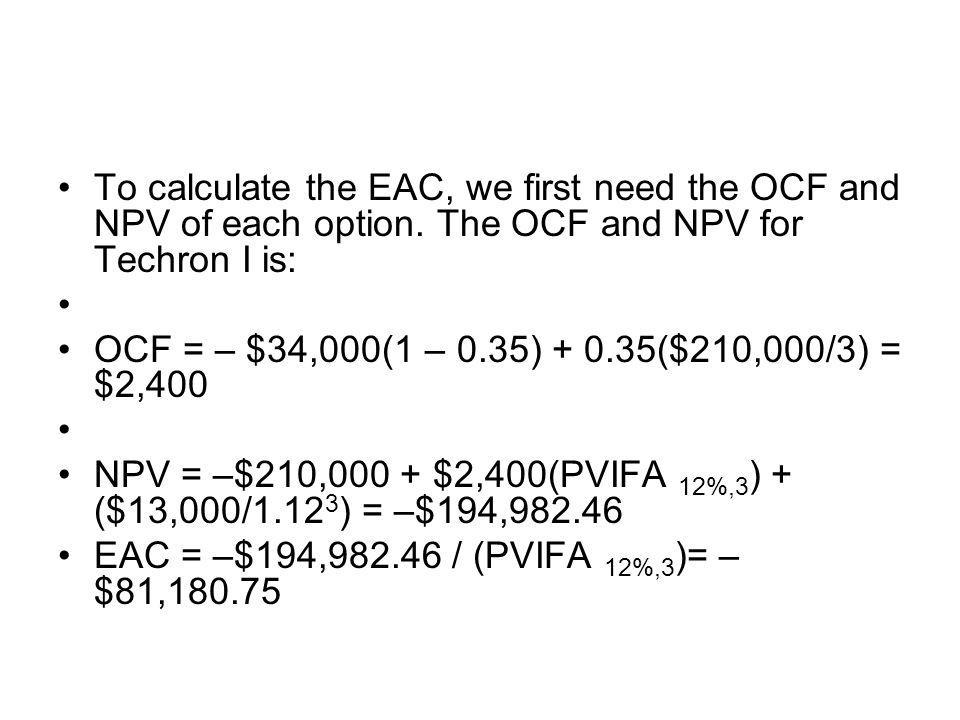 To calculate the EAC, we first need the OCF and NPV of each option