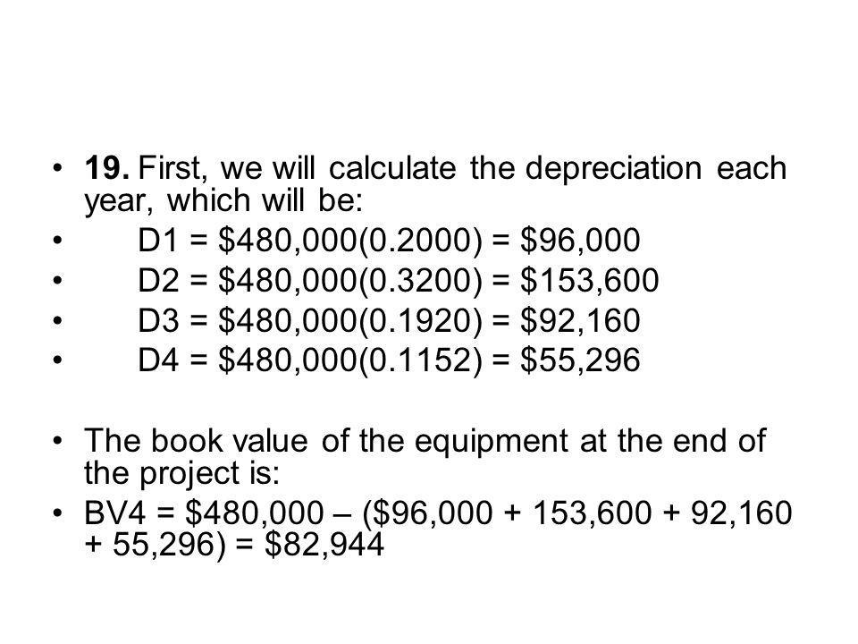 19. First, we will calculate the depreciation each year, which will be: