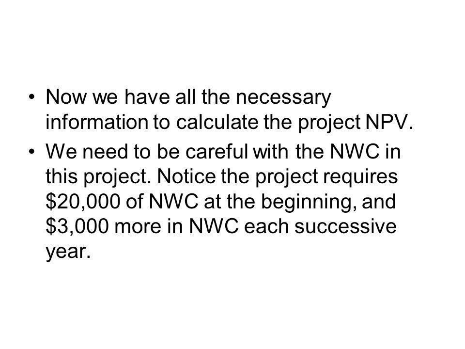 Now we have all the necessary information to calculate the project NPV.
