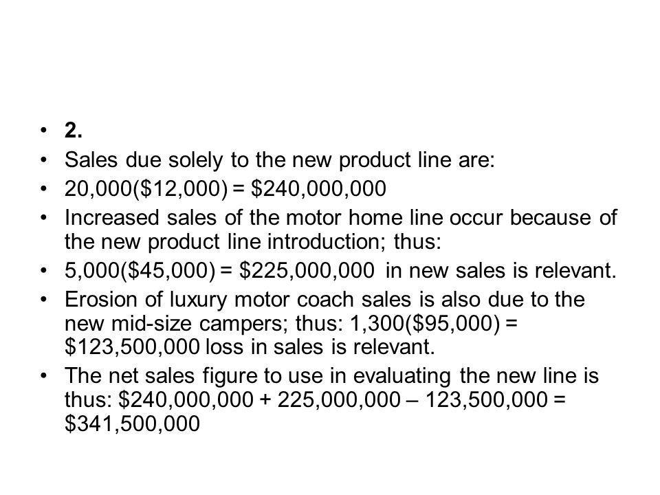 2. Sales due solely to the new product line are: 20,000($12,000) = $240,000,000.