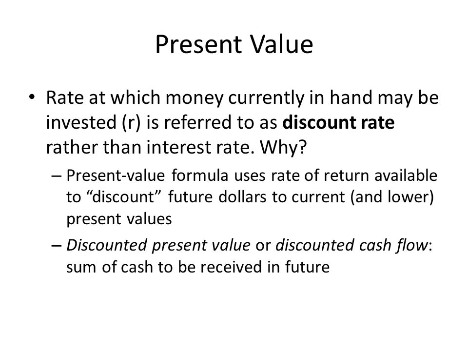 Present Value Rate at which money currently in hand may be invested (r) is referred to as discount rate rather than interest rate. Why