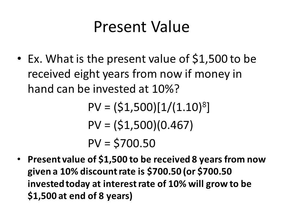 Present Value Ex. What is the present value of $1,500 to be received eight years from now if money in hand can be invested at 10%