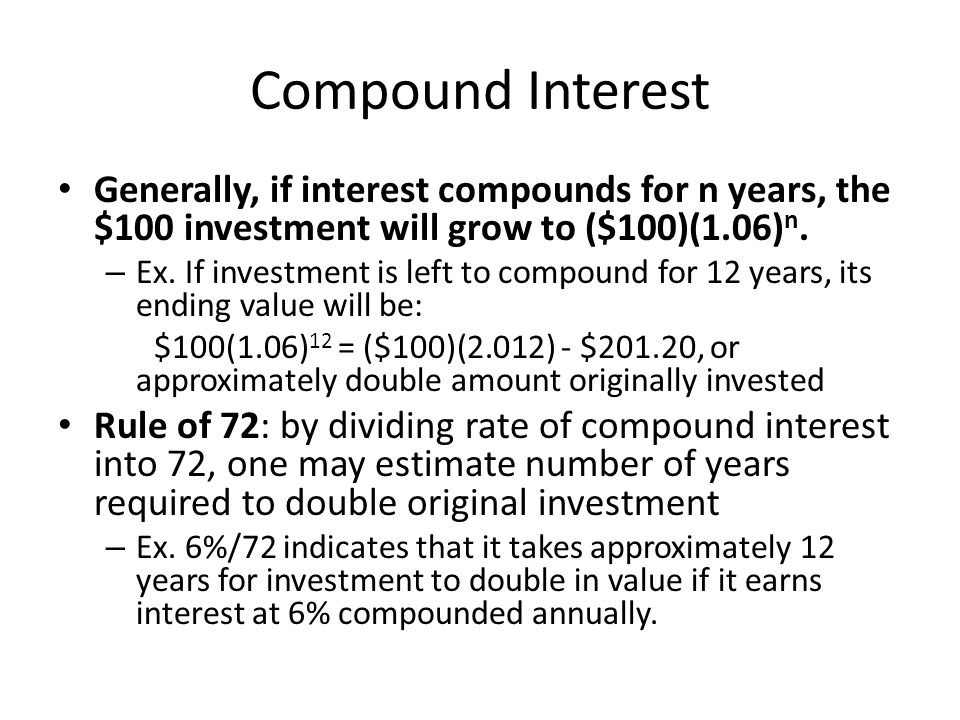 Compound Interest Generally, if interest compounds for n years, the $100 investment will grow to ($100)(1.06)n.
