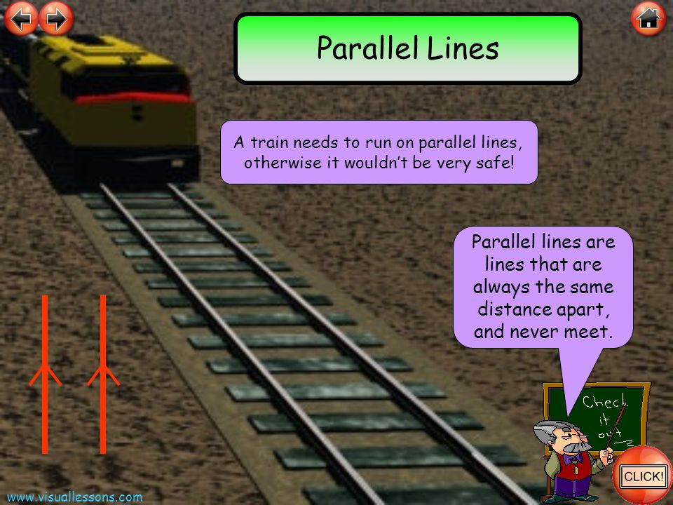 Parallel Lines A train needs to run on parallel lines, otherwise it wouldn't be very safe!
