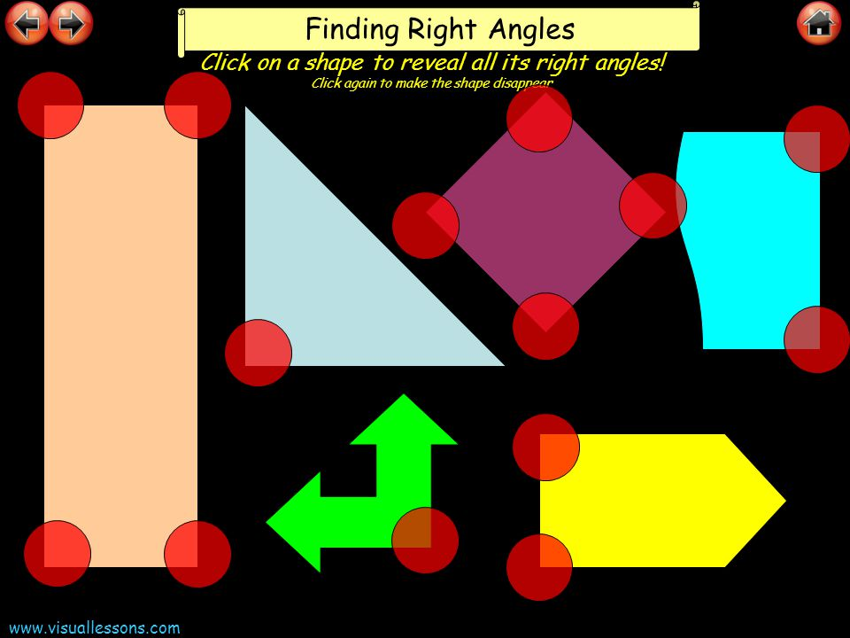 Finding Right Angles Click on a shape to reveal all its right angles! Click again to make the shape disappear.