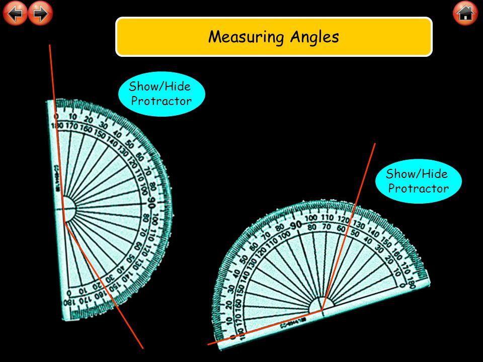 Measuring Angles Show/Hide Protractor Show/Hide Protractor