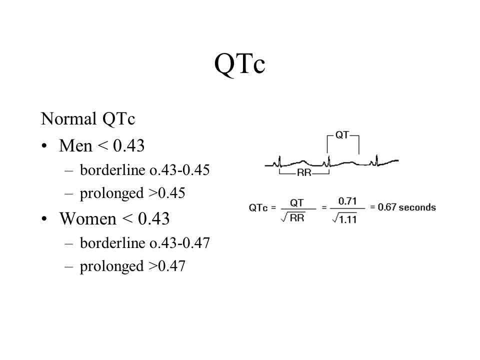 QTc Normal QTc Men < 0.43 Women < 0.43 borderline o.43-0.45