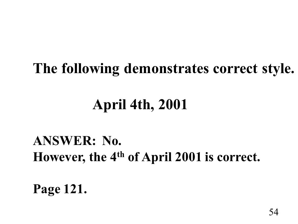 The following demonstrates correct style. April 4th, 2001 ANSWER: No.