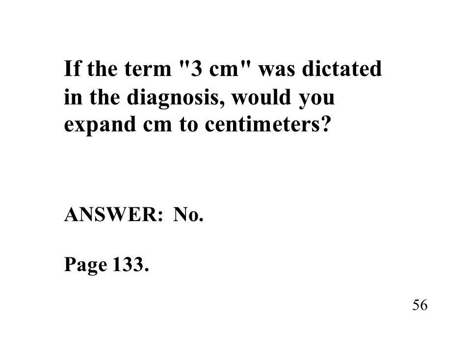If the term 3 cm was dictated in the diagnosis, would you expand cm to centimeters